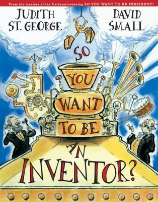 So you want to be an inventor? by Judith St. George, 2002