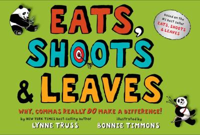 Eats, shoots & leaves: why, commas really do make a difference! by Lynne Truss, 2006