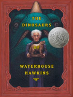 The dinosaurs of Waterhouse Hawkins : an illuminating history of Mr. Waterhouse Hawkins, artist and lecturer : a true dinosaur story in three ages, from a childhood love of art, to the monumental dinosaur sculptures at the Crystal Palace in England...