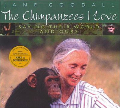 The chimpanzees I love: saving their world and ours by Jane Goodall, 2001