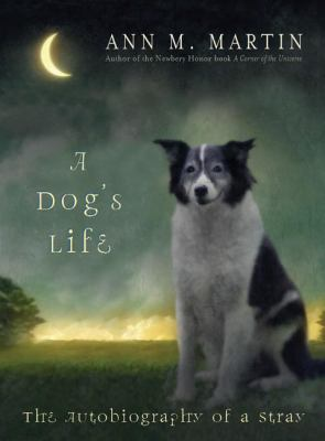 A dog's life: the autobiography of a stray by Ann M. Martin, 2005