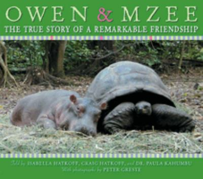 Owen & Mzee: the true story of a remarkable friendship by Isabella Hatkoff, 2006