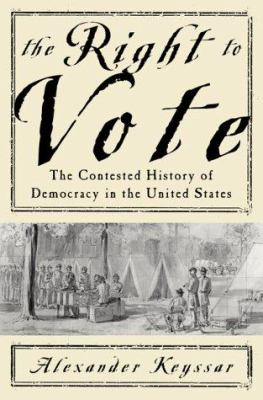 The right to vote : the contested history of democracy in the United States by Alexander Keyssar.