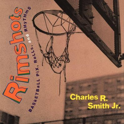 Rimshots: basketball pix, rolls, and rhythms by Charles Smith, 1999