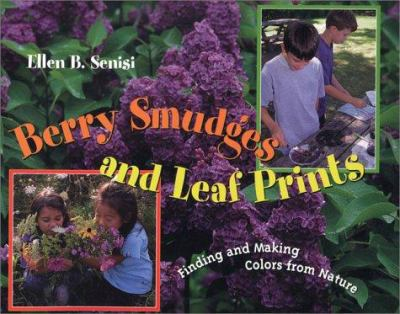 Berry smudges and leaf prints: finding and making colors from nature by Ellen B. Senisi, 2001