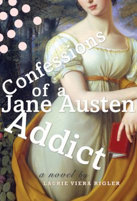 Book cover of Confessions of a Jane Austen Addict