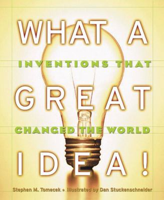 What a great idea!: inventions that changed the world by Steve Tomecek, 2003