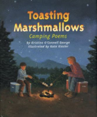 Toasting marshmallows: camping poems by Kristine O'connell George, 2001