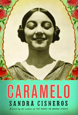 Caramelo, or, Pure cuento : a novel by Sandra Cisneros