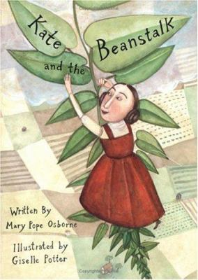 Kate and the beanstalk by Mary Pope Osborne ; illustrated by Giselle Potter, 2000