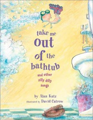 Book cover of Take Me Out of the Bathtub and Other Silly Dilly Songs
