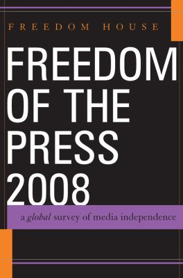 Freedom of the Press 2008: A Global Survey of Media Independence, 2009, REF 323.44 F853k