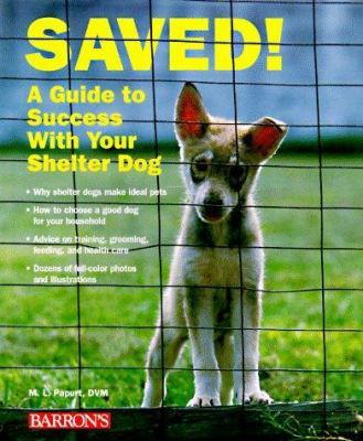 Cover of Saved! A Guide to Success With Your Shelter Dog