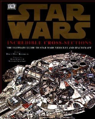 Star Wars: incredible cross sections: the ultimate guide to Star Wars vehicles and spacecraft by David West Reynolds, 1998