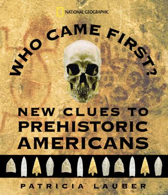 Who came first: new clues to prehistoric Americans by Patricia Lauber, 2003