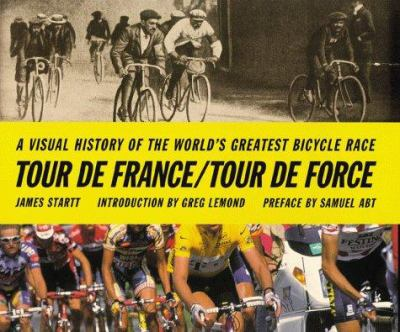 Cover of Tour de France/Tour de Force: A Visual History of the World's Greatest Bicycle Race