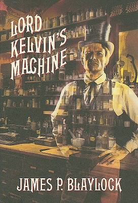 Lord Kelvin's Machine: a novel by James P. Blaylock, 1992