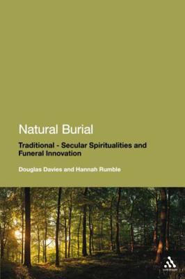Natural Burial : Traditional - Secular Spiritualities and Funeral Innovation Hannah Rumble and Douglas Davies