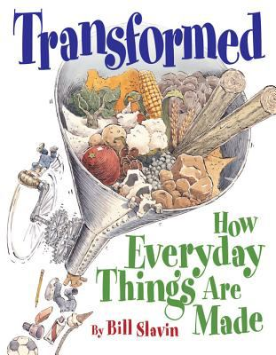 Transformed: how everyday things are made by Bill Slavin, 2005