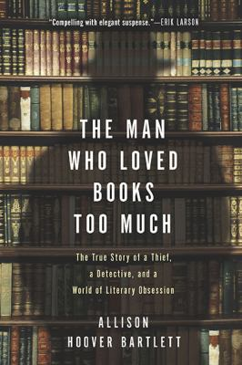 Book cover of The Man Who Loved Books Too Much