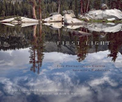 Book cover of First light : five photographers explore Yosemite's wilderness