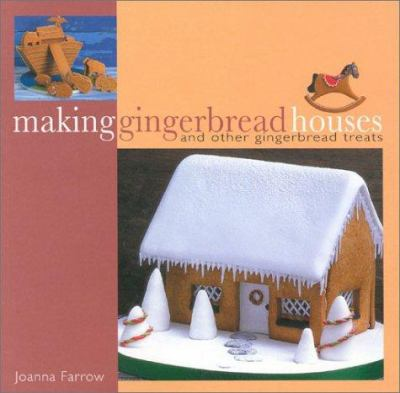 Book cover of Making Gingerbread Houses and Other Gingerbread Treats
