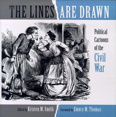 The Lines are drawn : political cartoons of the Civil War