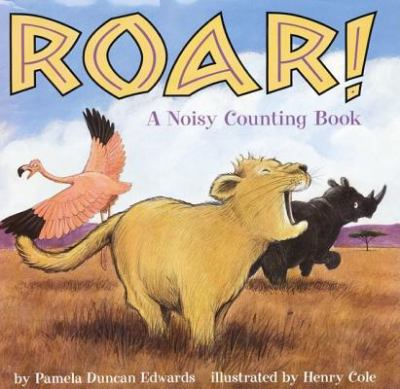 Roar!: a noisy counting book by Henry Cole, 2000