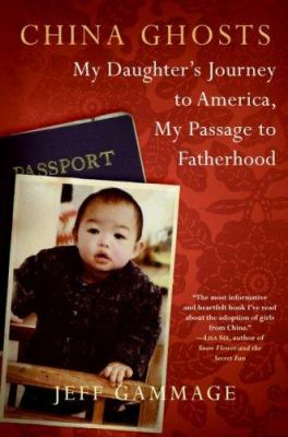 China Ghosts: My Daughter's Journey to America, My Passage to Fatherhood by Jeff Gammage
