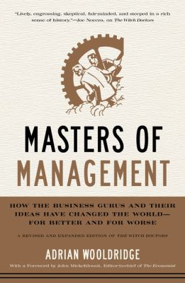 Masters of management: how the business gurus and their ideas have changed the world--for better and for worse