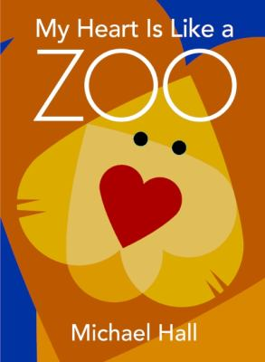 My heart is like a zoo by Michael Hall, 2010