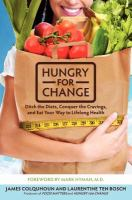 Hungry for Change : Ditch the Diets, Conquer the Cravings, and Eat Your Way to Lifelong Health