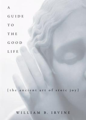 cover shot of the the book - A Guide to the Good Life by William Irvine