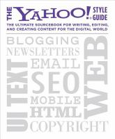 The Yahoo! Style Guide : The Ultimate Sourcebook for Writing, Editing, and Creating Content for the Digital World