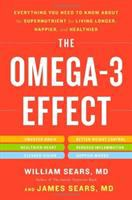 The Omega-3 Effect : Everything You Need to Know about the Supernutrient for Living Longer, Happier, and Healthier