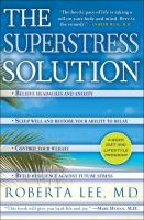 The SuperStress Solution : Reclaim Your Ability to Relax, Repair Your Body, and Love Your Life