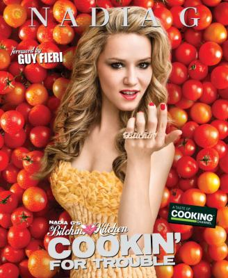 Cover of Nadia G's Bitchin Kitchen: Cooking for Trouble