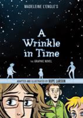 A wrinkle in time : the graphic novel / adapted and illustrated by Hope Larson (c2012)