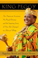Book cover: King Peggy: An American Secretary, Her Royal Destiny and the Inspiring Story of How She Changed an African Village