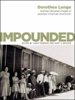 Impounded: Dorothea Lange and the Censored Images of Japanese American Internment
