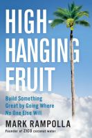 High-Hanging Fruit : Build Something Great by Going Where No One Else Will