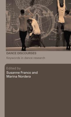 Dance Discourses: Keywords in Dance Research, 2007, 792.8072 D173