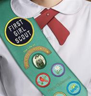 Book cover: First Girl Scout: the life of Juliette Gordon Low