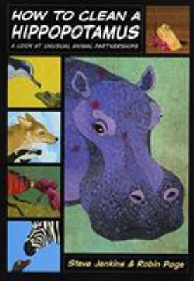 How to clean a hippopotamus : a look at unusual animal partnerships by Steve Jenkins, 2010