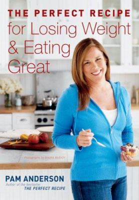 Book cover of The Perfect Recipe for Losing Weight & Eating Great