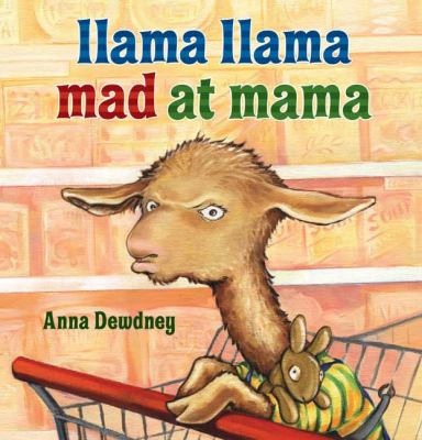 Llama Llama mad at mama by Anna Dewdney, 2007