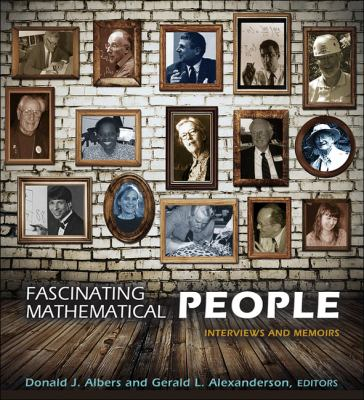 Fascinating mathematical people : interviews and memoirs