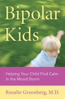 Bipolar Kids : Helping Your Child Find Calm in the Mood Storm