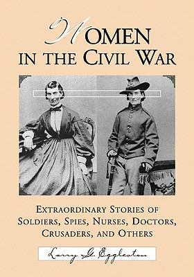 Women in the Civil War : extraordinary stories of soldiers, spies, nurses, doctors, crusaders, and others