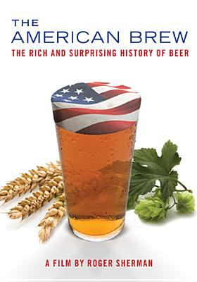 The American brew the rich and surprising history of beer (videorecording), 2009